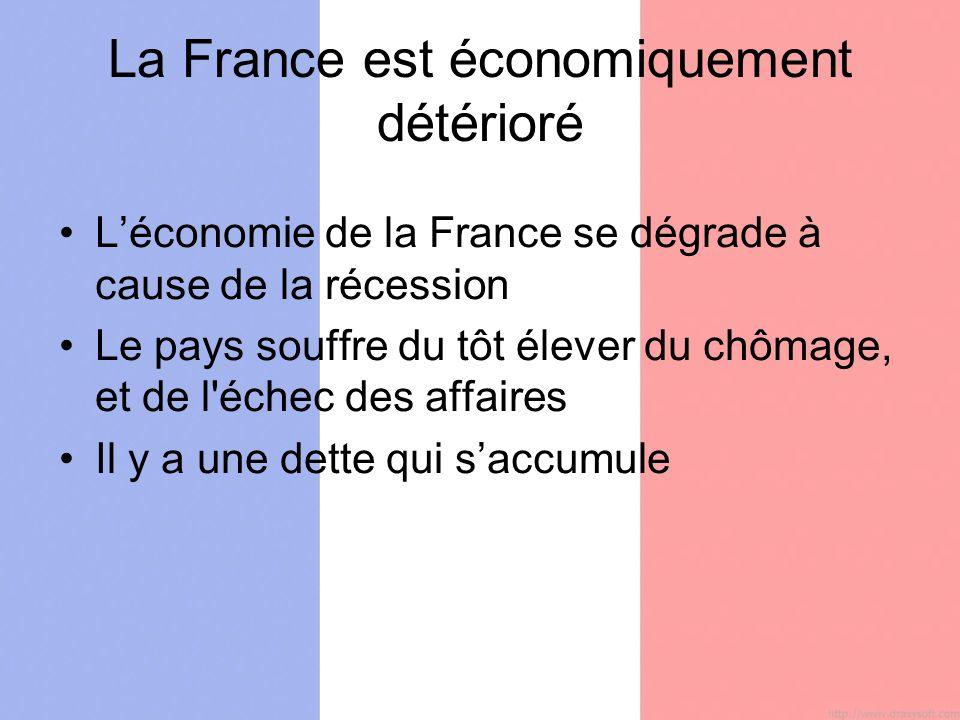 La France est économiquement détérioré Léconomie de la France se dégrade à cause de la récession Le pays souffre du tôt élever du chômage, et de l échec des affaires Il y a une dette qui saccumule