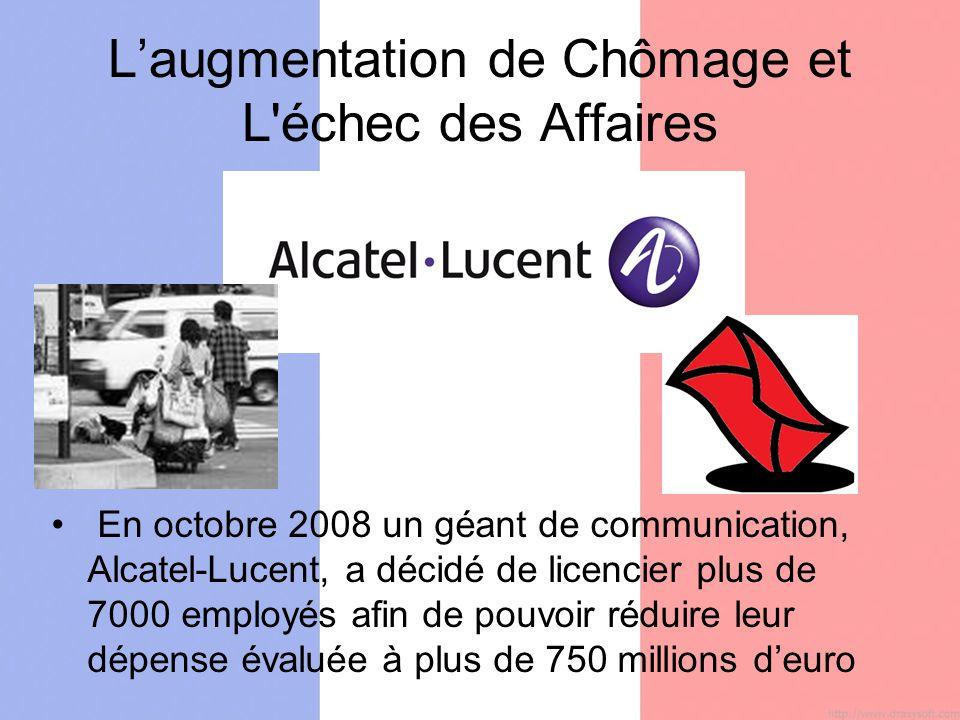 Laugmentation de Chômage et L échec des Affaires En octobre 2008 un géant de communication, Alcatel-Lucent, a décidé de licencier plus de 7000 employés afin de pouvoir réduire leur dépense évaluée à plus de 750 millions deuro