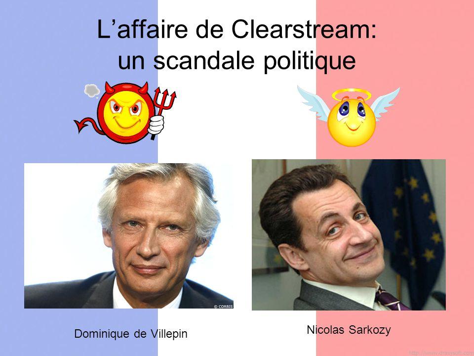 Laffaire de Clearstream: un scandale politique Dominique de Villepin Nicolas Sarkozy