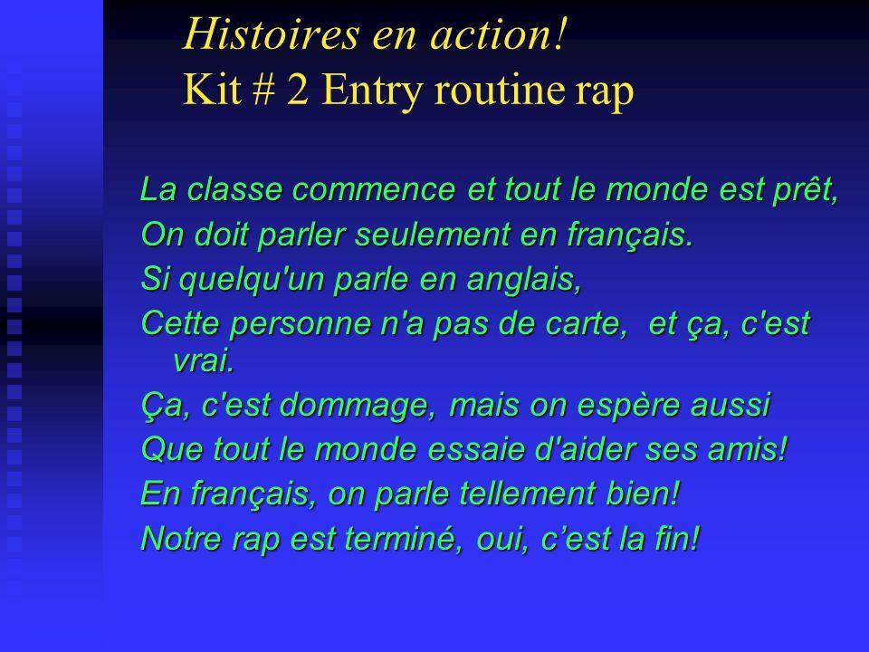 Histoires en action! Kit # 2 Entry routine rap La classe commence et tout le monde est prêt, On doit parler seulement en français. Si quelqu'un parle