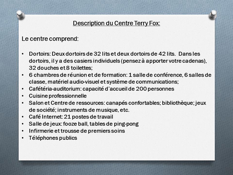 Description du Centre Terry Fox: Le centre comprend: Dortoirs: Deux dortoirs de 32 lits et deux dortoirs de 42 lits.