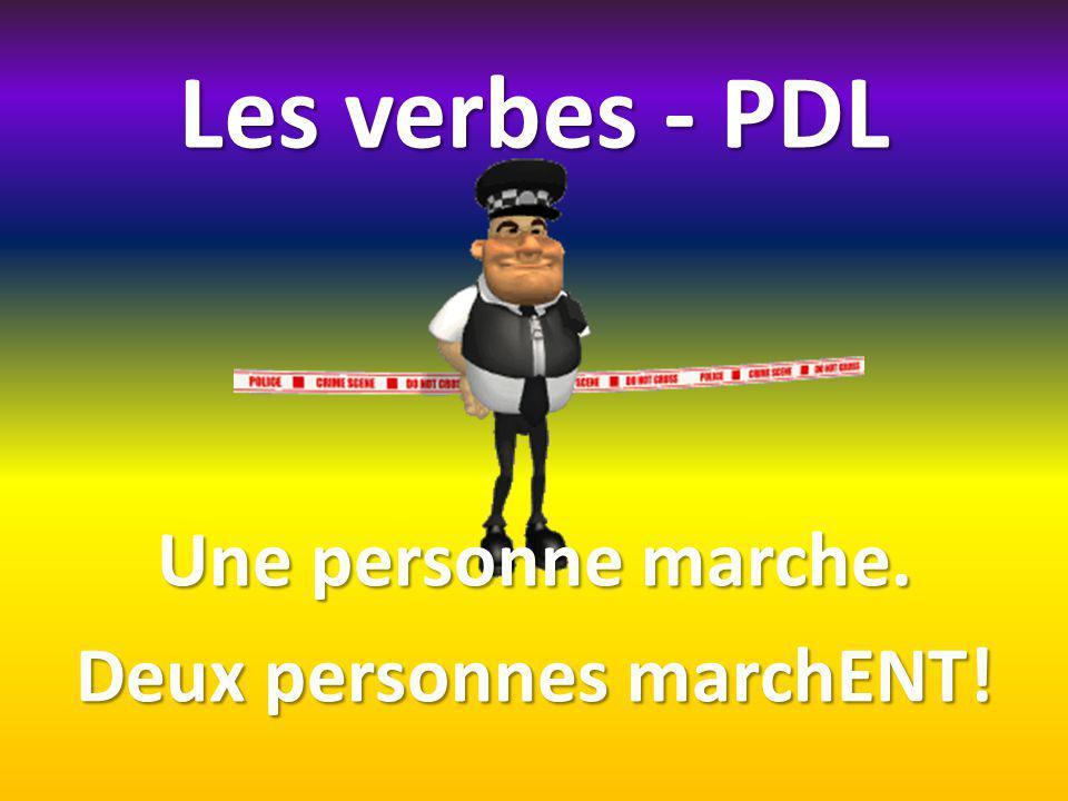 Les verbes - PDL Une personne marche. Deux personnes marchENT!