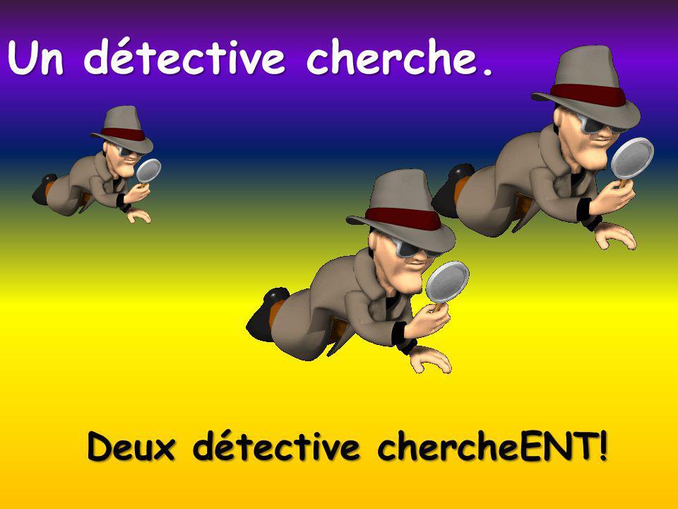 Deux détective chercheENT! Un détective cherche.