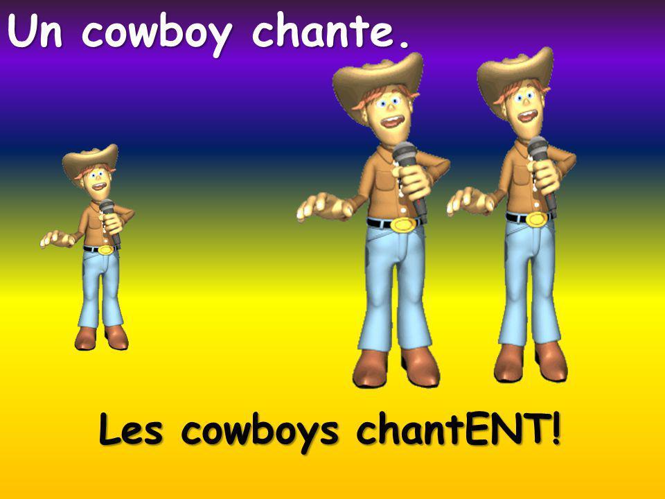 Les cowboys chantENT! Un cowboy chante.