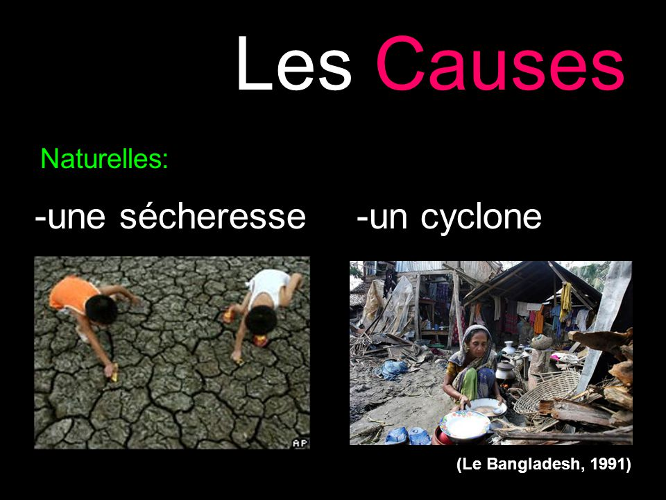 Naturelles: -une sécheresse-un cyclone (Le Bangladesh, 1991) Les Causes