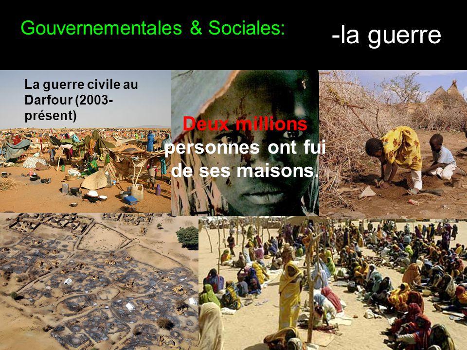 Gouvernementales & Sociales: -la guerre La guerre civile au Darfour (2003- présent) Deux millions personnes ont fui de ses maisons.