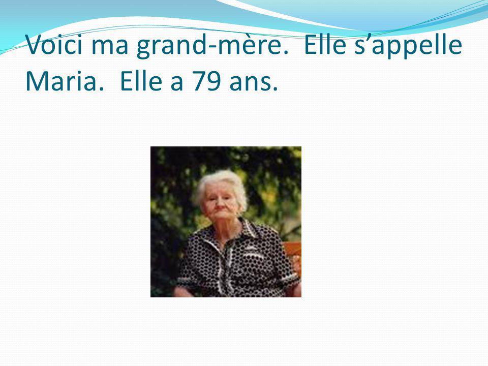 Voici ma grand-mère. Elle sappelle Maria. Elle a 79 ans.