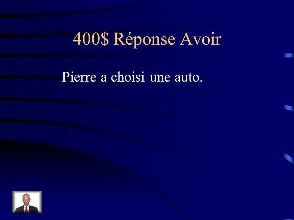 400$ Question Avoir Pierre (choisir) une auto.