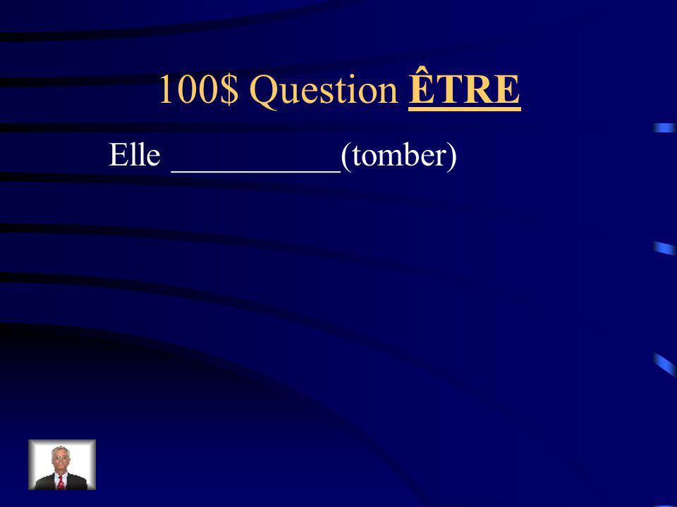 100$ Question ÊTRE Elle __________(tomber)