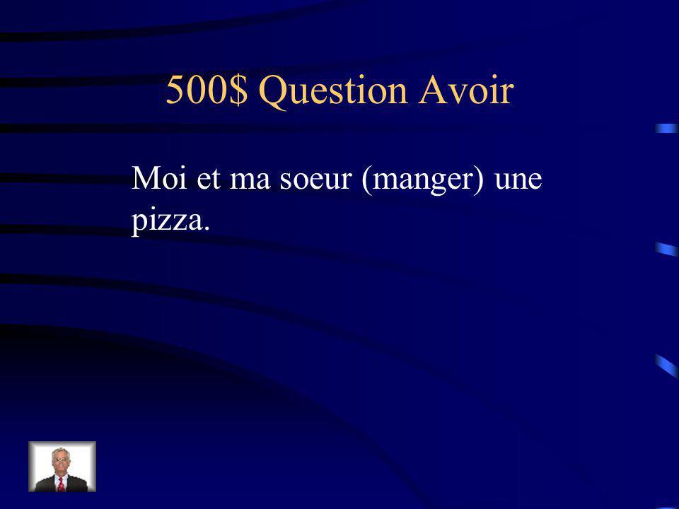 400$ Réponse Avoir Pierre a choisi une auto.