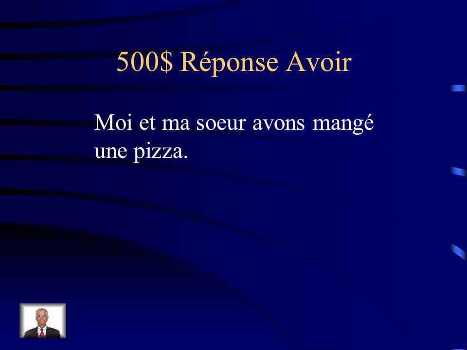 500$ Question Avoir Moi et ma soeur (manger) une pizza.