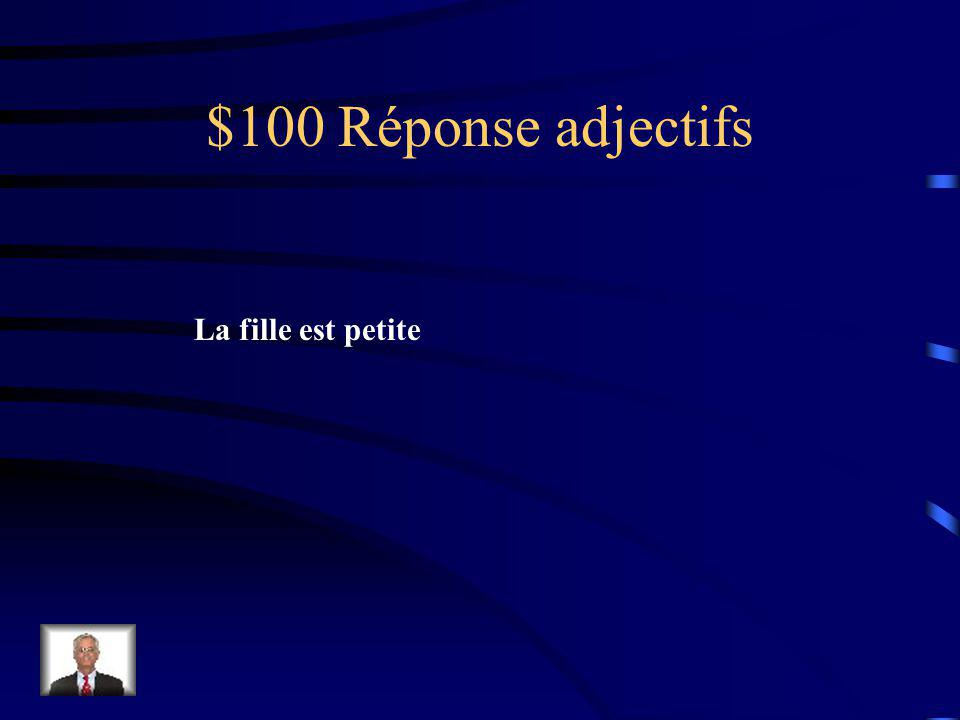 $100 Question adjectifs (petit) La fille est: ______________