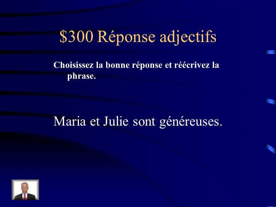 $300 Question adjectifs Choisissez la bonne réponse et réécrivez la phrase.