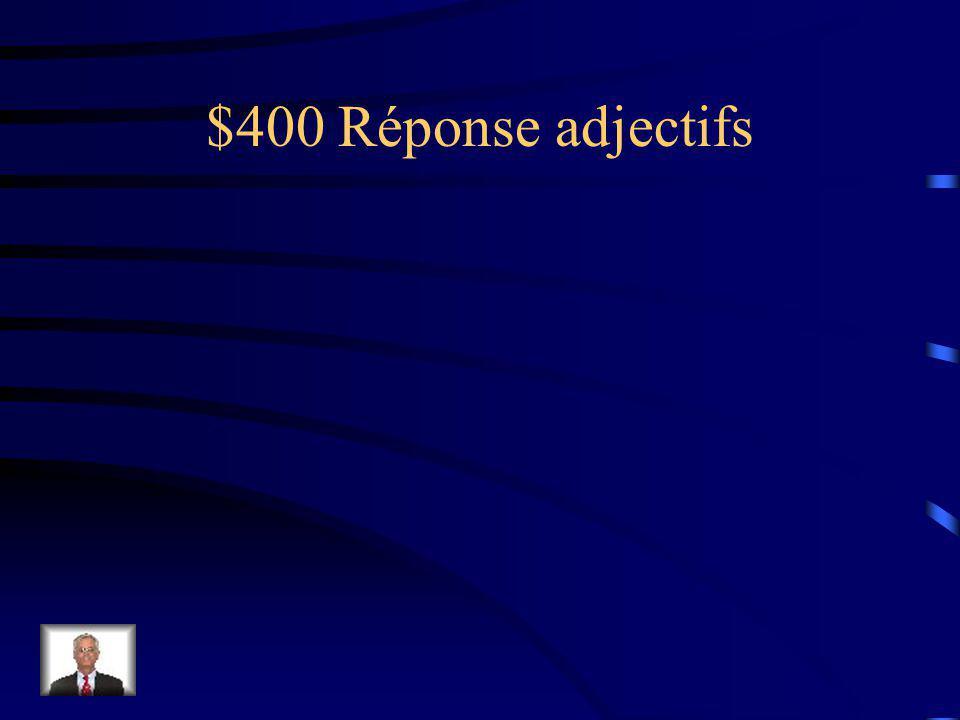 $400 Question adjectifs Écrivez une phrase pour limage suivante: (f)
