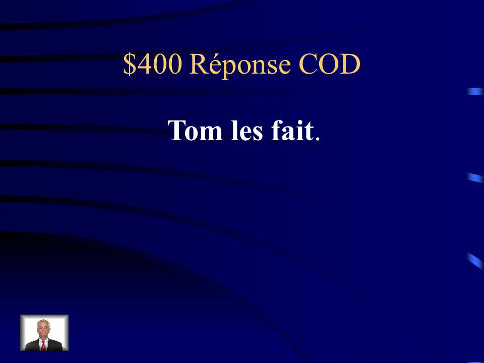 $400 Question COD Tom fait les devoirs.
