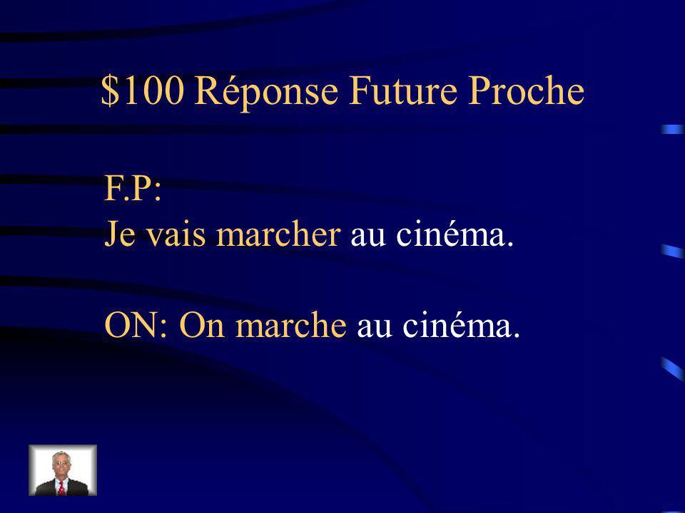 $100 Question Future Proche Je (marcher) au cinéma.