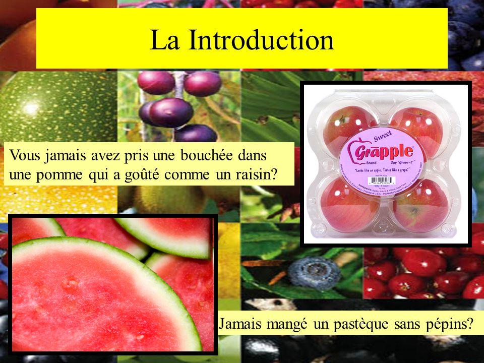 La Introduction Vous jamais avez pris une bouchée dans une pomme qui a goûté comme un raisin? Jamais mangé un pastèque sans pépins?