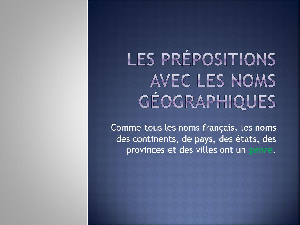 Comme tous les noms français, les noms des continents, de pays, des états, des provinces et des villes ont un genre.