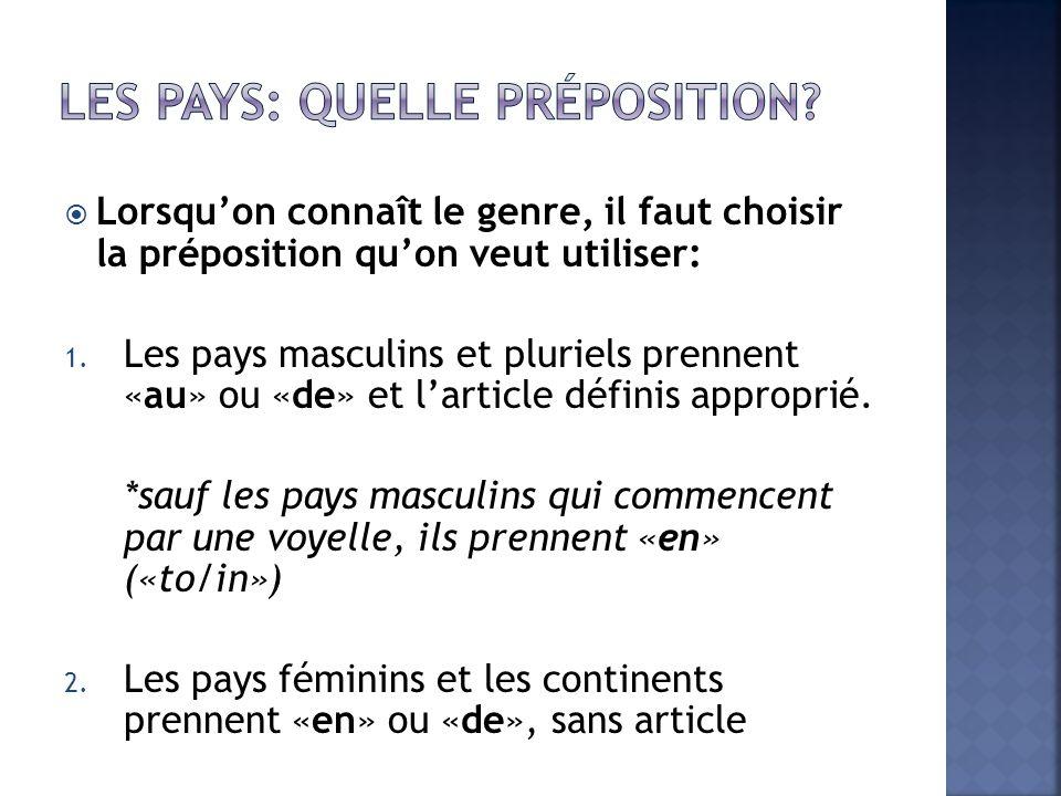 Lorsquon connaît le genre, il faut choisir la préposition quon veut utiliser: 1. Les pays masculins et pluriels prennent «au» ou «de» et larticle défi