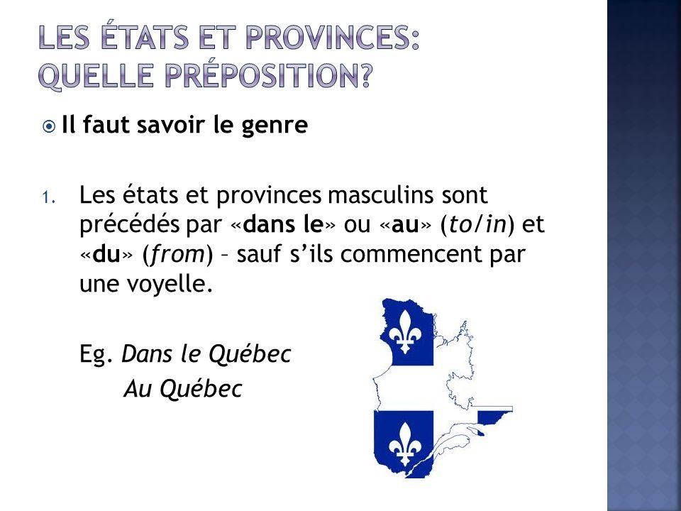 Il faut savoir le genre 1. Les états et provinces masculins sont précédés par «dans le» ou «au» (to/in) et «du» (from) – sauf sils commencent par une