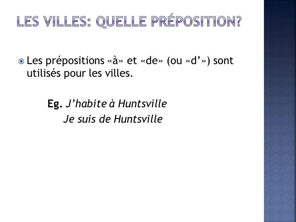 Les prépositions «à» et «de» (ou «d») sont utilisés pour les villes. Eg. Jhabite à Huntsville Je suis de Huntsville
