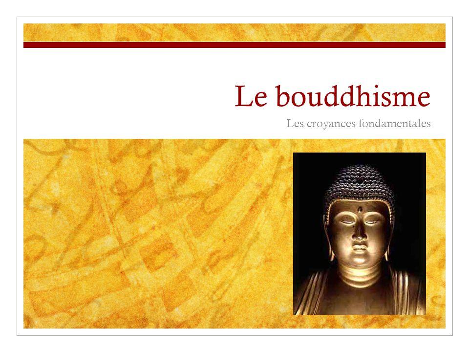 Le bouddhisme Les croyances fondamentales