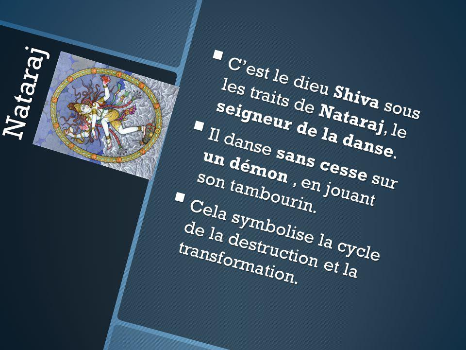 Nataraj Cest le dieu Shiva sous les traits de Nataraj, le seigneur de la danse. Cest le dieu Shiva sous les traits de Nataraj, le seigneur de la danse