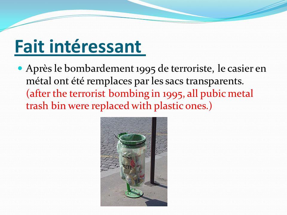 Fait intéressant Après le bombardement 1995 de terroriste, le casier en métal ont été remplaces par les sacs transparents. (after the terrorist bombin