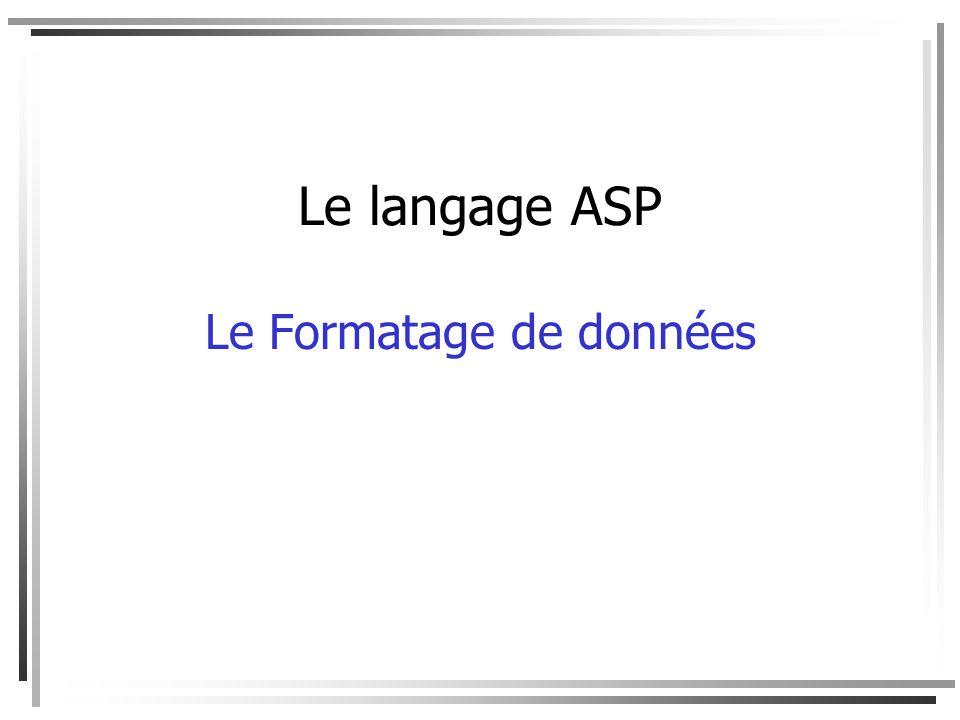Le langage ASP Le Formatage de données