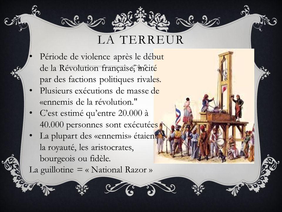 LA TERREUR Période de violence après le début de la Révolution française, incité par des factions politiques rivales. Plusieurs exécutions de masse de