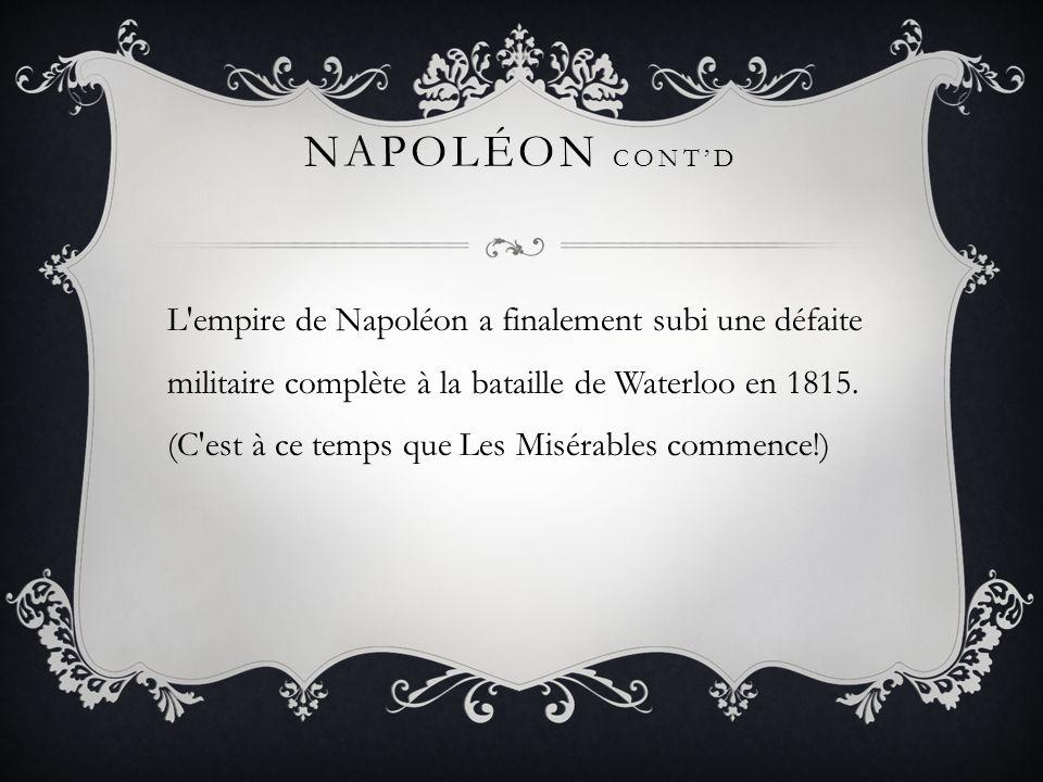 NAPOLÉON CONTD L'empire de Napoléon a finalement subi une défaite militaire complète à la bataille de Waterloo en 1815. (C'est à ce temps que Les Misé