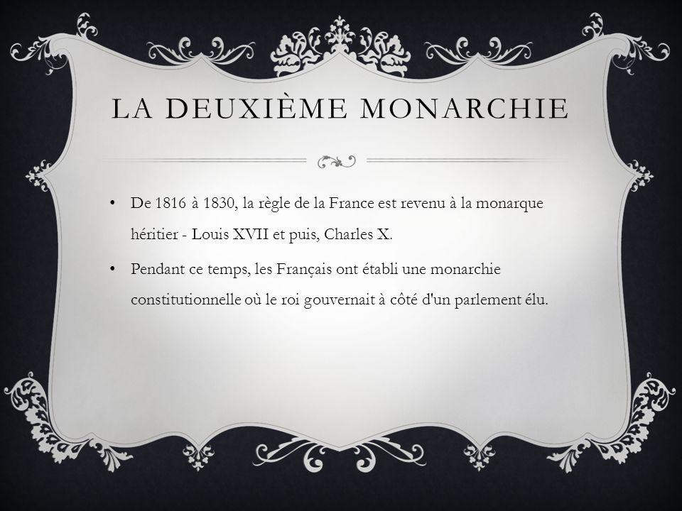 LA DEUXIÈME MONARCHIE De 1816 à 1830, la règle de la France est revenu à la monarque héritier - Louis XVII et puis, Charles X. Pendant ce temps, les F