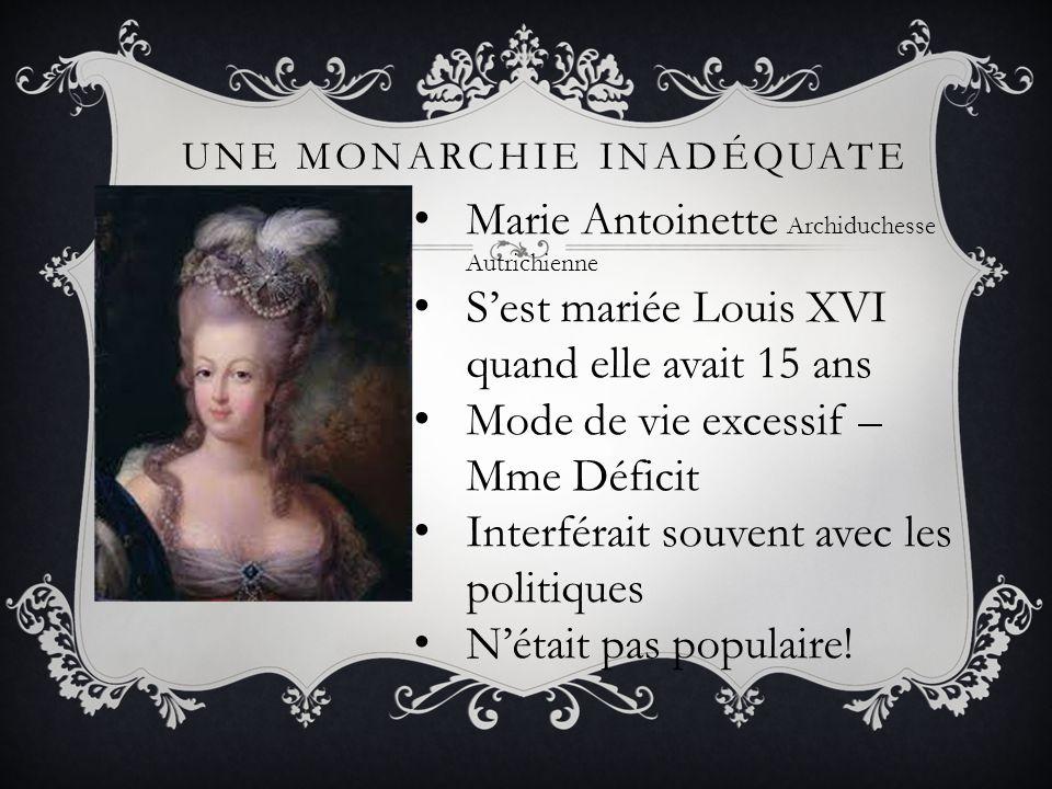 UNE MONARCHIE INADÉQUATE Marie Antoinette Archiduchesse Autrichienne Sest mariée Louis XVI quand elle avait 15 ans Mode de vie excessif – Mme Déficit