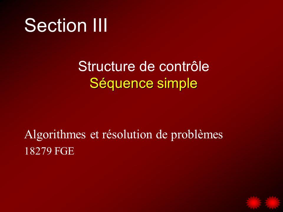 Section III Algorithmes et résolution de problèmes 18279 FGE Structure de contrôle Séquence simple