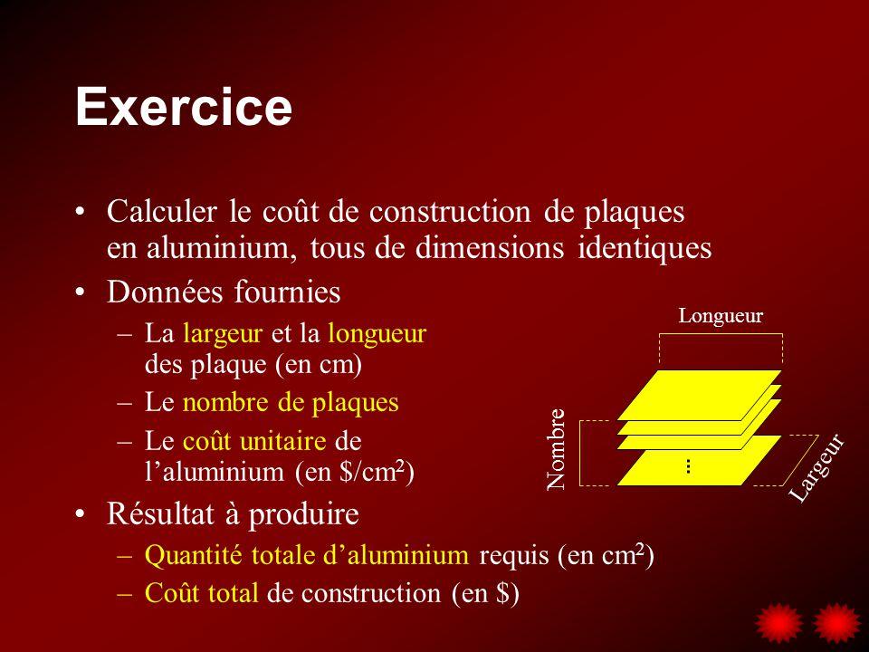 Exercice Calculer le coût de construction de plaques en aluminium, tous de dimensions identiques Données fournies –La largeur et la longueur des plaqu