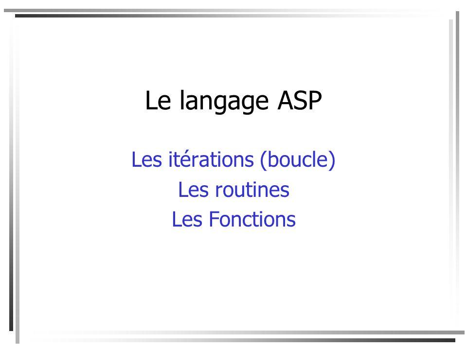 Pour exécuter un code plus quune fois ASP fournit: DO, LOOP / WHILE, WEND L une ou l autre de ces déclarations peut être suivi par UNTIL ou WHILE DO UNTIL (WHILE).....code...