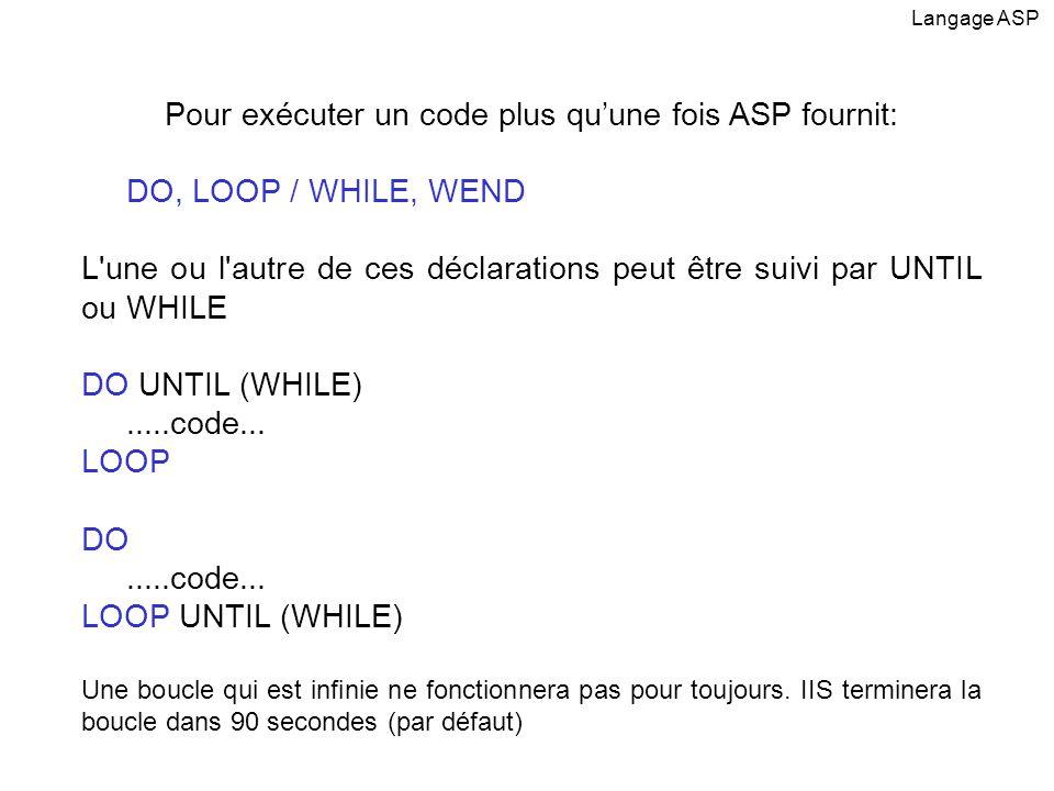 Pour exécuter un code plus quune fois ASP fournit: DO, LOOP / WHILE, WEND L'une ou l'autre de ces déclarations peut être suivi par UNTIL ou WHILE DO U