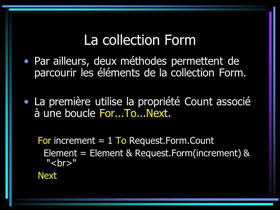 La collection Form Par ailleurs, deux méthodes permettent de parcourir les éléments de la collection Form. La première utilise la propriété Count asso