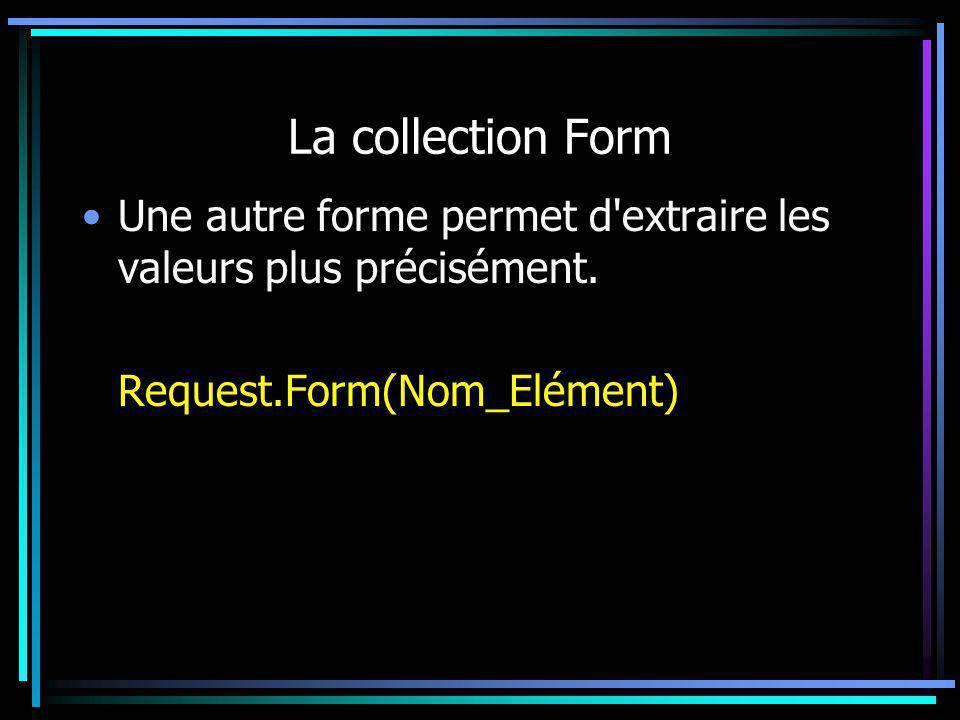 La collection Form Une autre forme permet d'extraire les valeurs plus précisément. Request.Form(Nom_Elément)
