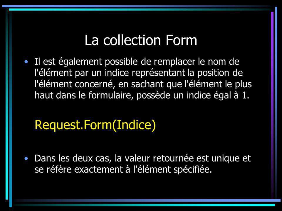 La collection Form Il est également possible de remplacer le nom de l'élément par un indice représentant la position de l'élément concerné, en sachant