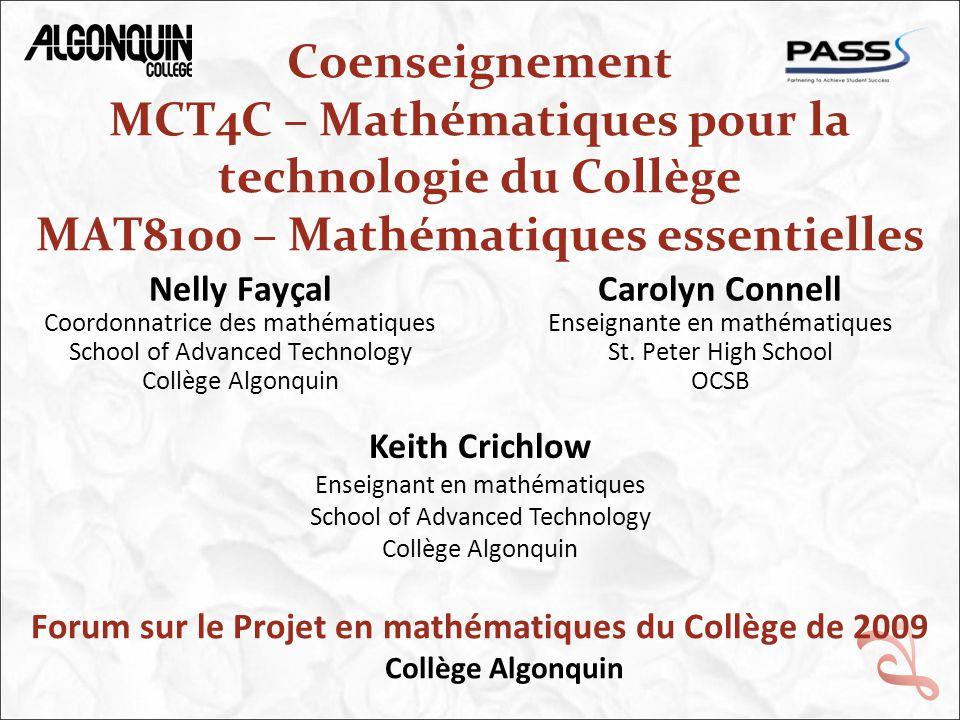 Coenseignement MCT4C – Mathématiques pour la technologie du Collège MAT8100 – Mathématiques essentielles Nelly Fayçal Coordonnatrice des mathématiques School of Advanced Technology Collège Algonquin Carolyn Connell Enseignante en mathématiques St.
