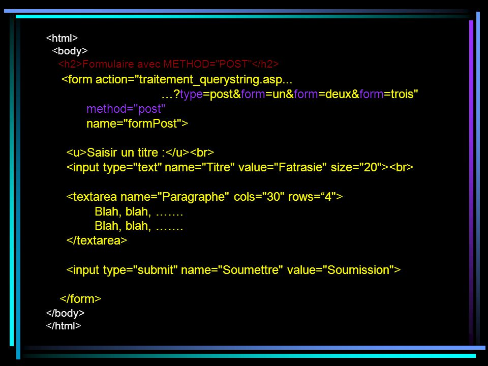 Formulaire avec METHOD= POST <form action= traitement_querystring.asp...