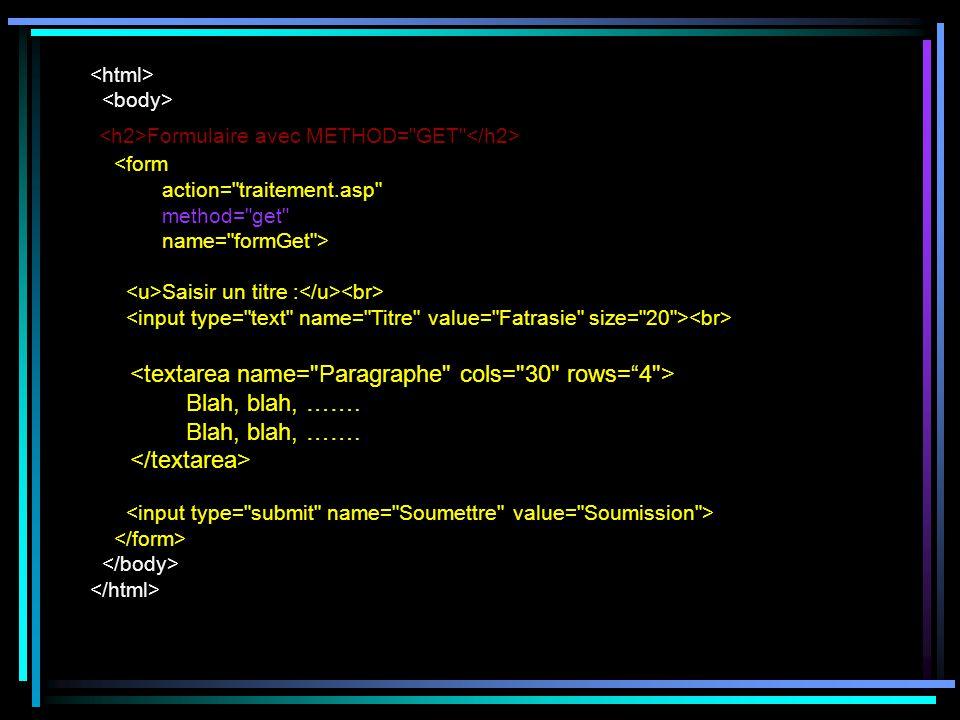 Formulaire avec METHOD= GET <form action= traitement.asp method= get name= formGet > Saisir un titre : Blah, blah, …….