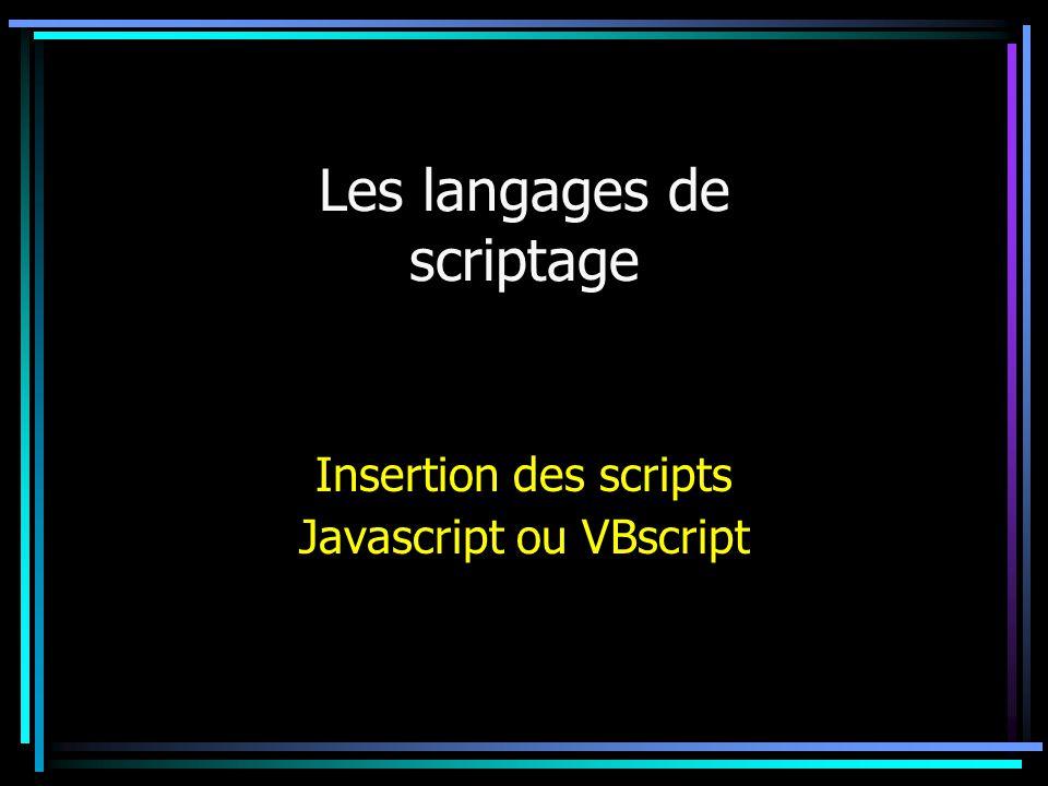 Les langages de scriptage Insertion des scripts Javascript ou VBscript