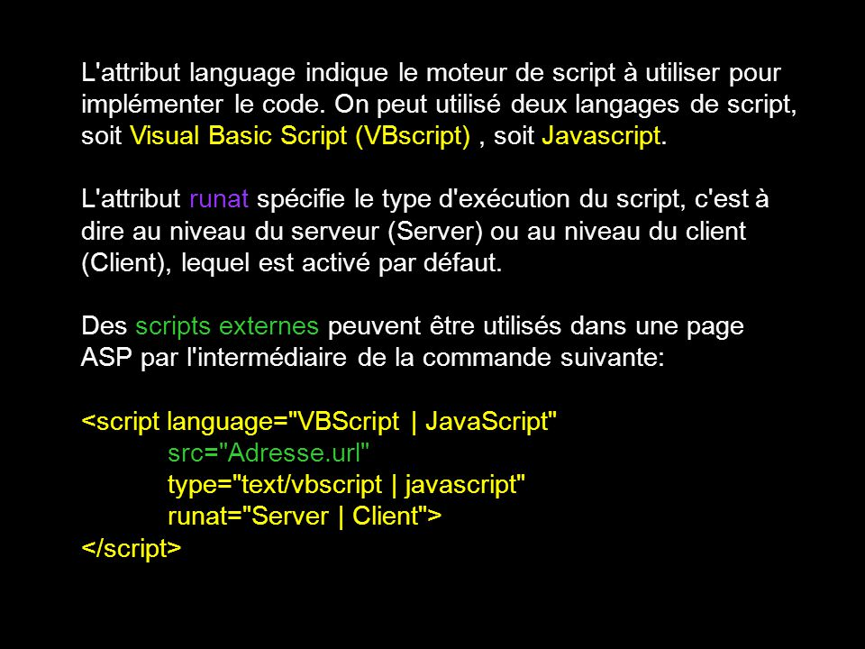 L attribut language indique le moteur de script à utiliser pour implémenter le code.