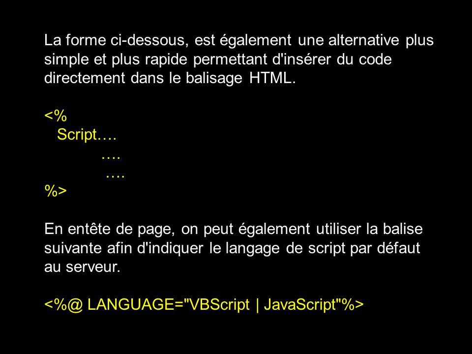 La forme ci-dessous, est également une alternative plus simple et plus rapide permettant d insérer du code directement dans le balisage HTML.