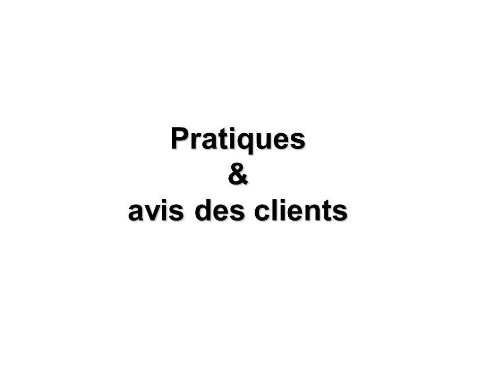 Pratiques & avis des clients