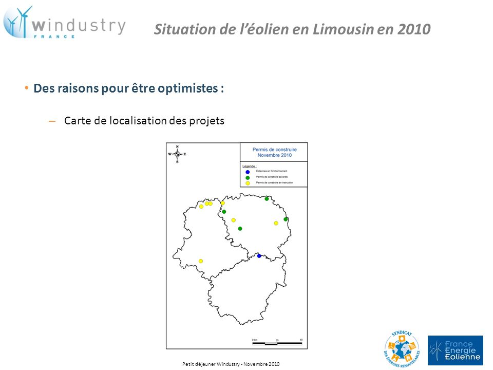 Des raisons pour être optimistes : – Carte de localisation des projets Situation de léolien en Limousin en 2010 Petit déjeuner Windustry - Novembre 20