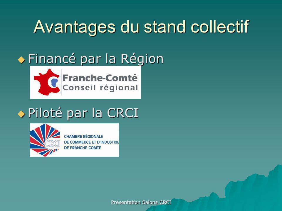 Présentation Salons CRCI Avantages du stand collectif Financé par la Région Financé par la Région Piloté par la CRCI Piloté par la CRCI