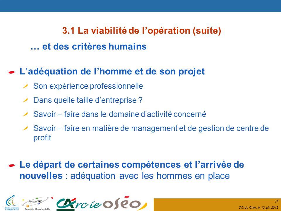 17 CCI du Cher, le 13 juin 2012 … et des critères humains Ladéquation de lhomme et de son projet Son expérience professionnelle Dans quelle taille dentreprise .